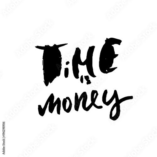 Time is money. Hand drawn dry brush motivational lettering. Ink illustration. Modern calligraphy phrase. Vector illustration.