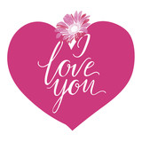 I Love You hand drawn lettering with big pink heart and gerbera flower. Vector illustration.