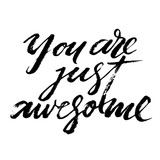 You are just awesome words. Hand drawn creative calligraphy and brush pen lettering, design for holiday greeting cards and invitations. - 197280755