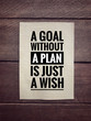 Motivational and inspirational quotes - A goal without a plan is just a wish. With vintage styled background.