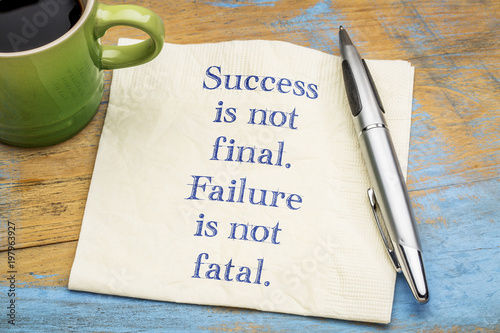 Success is not final. Failure ...