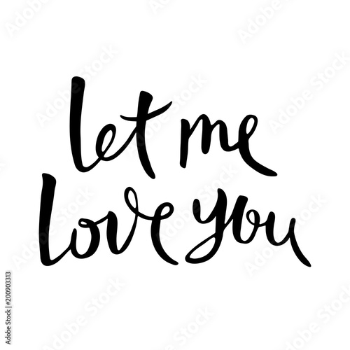 Plexiglas Positive Typography Let me love you. Hand drawn lettering