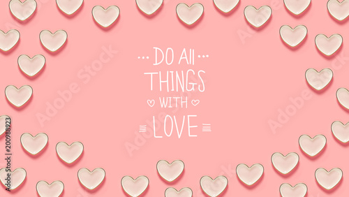 Do All Things with Love message with many heart dishes on a pink background