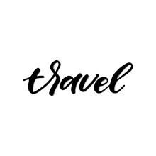 Hand Drawn Lettering Card The Inscription Travel Perfect Design For Greeting Cards Posters Tshirts Banners Print Invitations Sticker