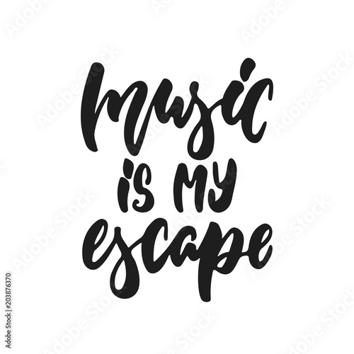 Music is my escape - hand drawn lettering quote isolated on the white background. Fun brush ink vector illustration for banners, greeting card, poster design, photo overlays. - 203876370