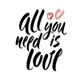 Calligraphic All You Need is Love inscription. Hand drawn creative calligraphy and brush lettering isolated on white background. Vector