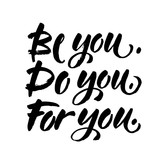 Be you, do you, for you. Motivation quote about self love. T-shirt caption. Handwritten modern brush lettering on white background. Vector