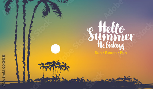 Vector travel banner with calligraphic inscription Hello summer holidays. Tropical seascape with island silhouettes, palm trees and colorful sky at sunset. Summer poster, flyer, invitation, card