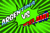 Argentina against Iceland in soccer concept with a pop art comic book cartoon poster of the country names with the flag superimposed against a green background resembling a football pitch