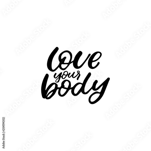 Aluminium Positive Typography Hand drawn lettering card. The inscription: love your body. Perfect design for greeting cards, posters, T-shirts, banners, print invitations.