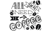 Quote All You Need Is Coffee Hand Drawn Typography Poster For Greeting Cards Valentine Day Wedding Posters Prints Or Home Decorations Illustration Sticker