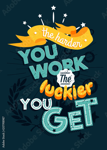 Motivational typography vector poster, The harder you work the luckier you get