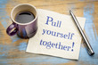 Pull yourself together note on napkin