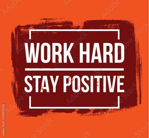 Work hard stay positive motivational quotes