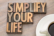 simplify your life - word asbtract in wood type