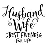 Husband and Wife best friends for life- Hand lettering typography text in vector eps. Hand letter script wedding sign catch word art design. For scrap booking, posters, textiles, gifts, wedding sets.