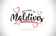 Maldives Welcome To Word Text with Handwritten Font and Red Love Hearts.