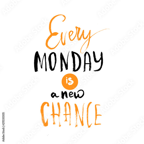 Every Monday is a Chance poster. typography quote about new start isolated on white background.