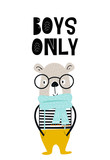 Boys only - Cute hand drawn nursery poster with cool bear animal with glasses and hand drawn lettering.