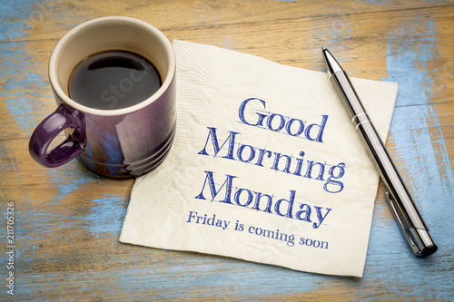 Good Morning Monday, Friday is coming soon