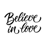 Believe in Love handwritten inscription motivational and inspirational quote. Creative typography for your design. Vector illustration.