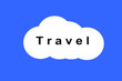 travel sign. text travel on white cloud on blue background
