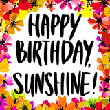Hand drawn vector lettering. Happy Birthday Sunshine phrase by hand on bright floral background. Handwritten modern calligraphy. Inscription for postcards, posters, prints, greeting cards - 213145775