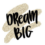 Dream big words on shiny glitter golden background. Hand drawn creative calligraphy and brush pen lettering, design for holiday greeting cards and invitations. - 213145931