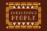International Day of the World Indigenous People. Typography illustration vector with tribal frame for card, web banner or poster. - 213493928