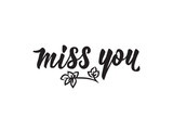 Miss you inscription. Lettering. Romantic quote. calligraphy vector illustration.