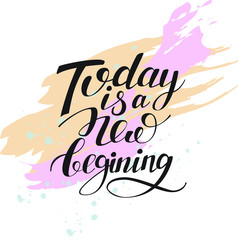 today is a new beginning isolated hand written lettering positive quote, artistic background with stroke texture, calligraphy poster, typography vector illustration