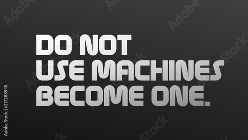 Do Not Use Machines Become One motivation quote