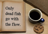 Only dead fish go with the flow. - 217874194