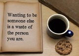 Wanting to be someone else is a waste of the person you are. - 217901183