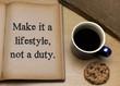 Make it a lifestyle, not a duty.