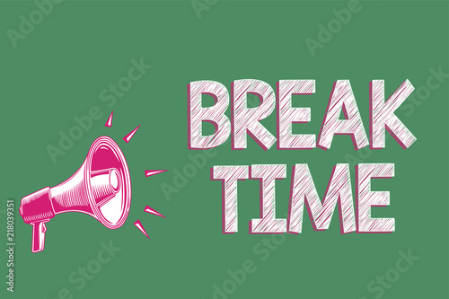 Sticker Handwriting text writing Break Time. Concept meaning Period of rest or recreation after doing of certain work Megaphone loudspeaker green background important message speaking loud.