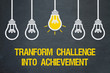 transform challenge into achievement
