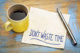 do not waste time - napkin concept