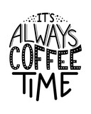 It's Always Coffee Time inscription. Vector hand lettered phrase.