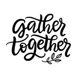 Gather Together typography poster with hand written lettering - 218957384