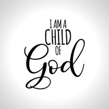 I am a child of God - Hand written Vector calligraphy lettering text Christianity quote for design. Typography poster.  - 219425790