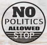 No politics allowed sign on wood grain texture - 221237748