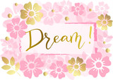 Modern handwritten calligraphy of Dream! in golden with frame on pink background decorated with pink and golden flowers and leaves for decoration, postcard, poster, motivation, motto, jewelry store - 221389790