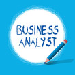 Text sign showing Business Analyst. Conceptual photo someone who analyzes big organization or website domain.