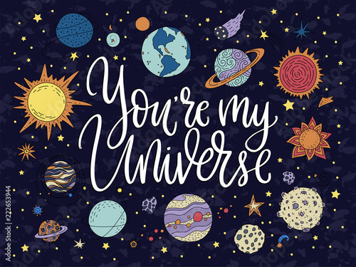 You are my Universe. Handdrawn lettering quote with galaxy illustrations.