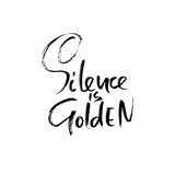 Silence is golden. Hand drawn dry brush lettering. Ink proverb banner. Modern calligraphy phrase. Vector illustration. - 223311799