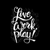 Live work play. Motivational quote - 223552558