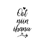 Oot niin ihana. Romantic lettering card. translation from Finnish - You are so lovely