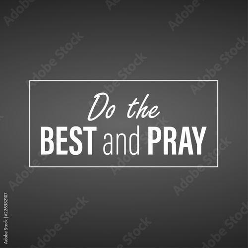 Do the best and pray. Inspirational and motivation quote