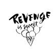 Revenge is sweet. Hand drawn dry brush lettering. Ink illustration. Modern calligraphy phrase. Vector illustration.